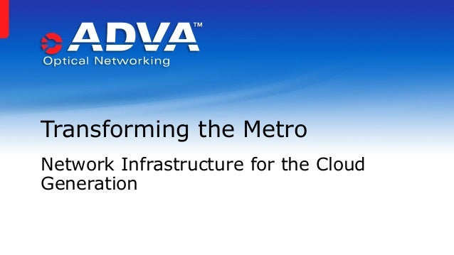 Transforming the Metro Network Infrastructure for the Cloud Generation