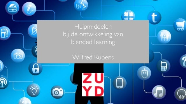 Hulpmiddelen bij de ontwikkeling van blended learning Wilfred Rubens