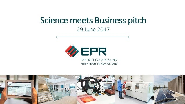 PARTNER IN CATALYZING HIGHTECH INNOVATIONS Science meets Business pitch 29 June 2017
