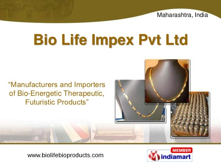 "Maharashtra, India       Bio Life Impex Pvt Ltd""Manufacturers and Importersof Bio-Energetic Therapeutic,     Futuristic Pr..."