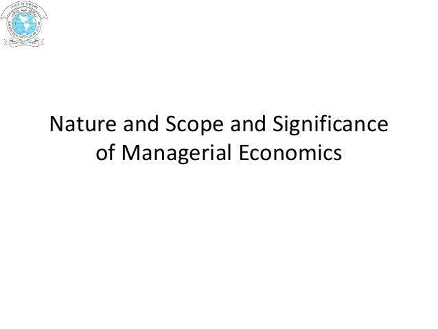Nature and Scope and Significance of Managerial Economics