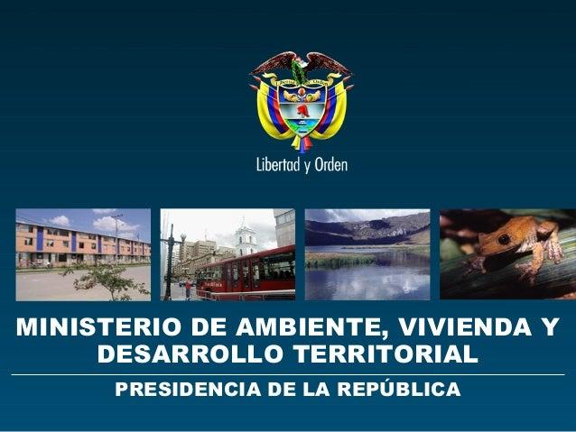 Ministerio de Ambiente, Vivienda y Desarrollo Territorial República de Colombia  MINISTERIO DE AMBIENTE, VIVIENDA Y DESARR...