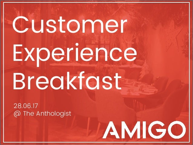 Customer Experience Breakfast 28.06.17 @ The Anthologist