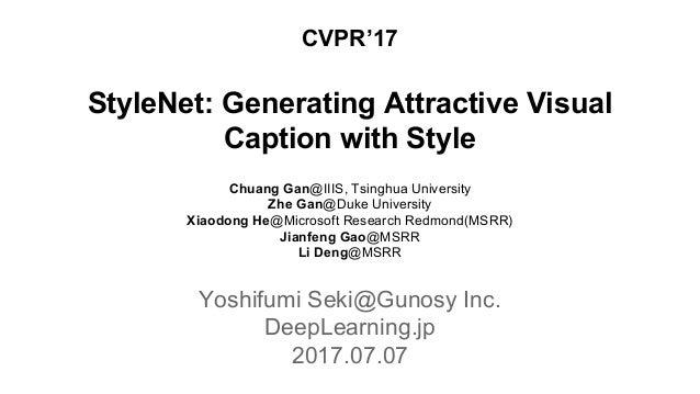 StyleNet: Generating Attractive Visual Caption with Style Chuang Gan@IIIS, Tsinghua University Zhe Gan@Duke University Xia...