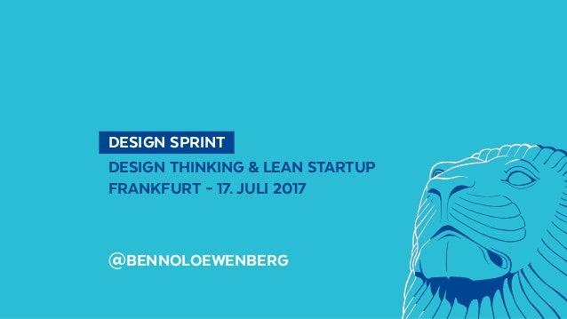 DESIGN SPRINT DESIGN THINKING & LEAN STARTUP FRANKFURT – 17. JULI 2017 @BENNOLOEWENBERG