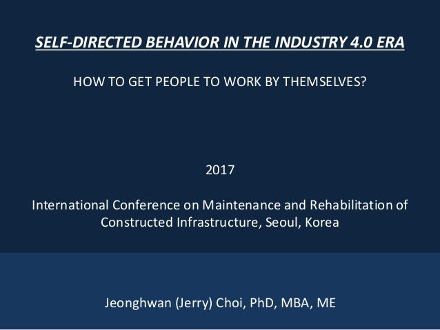 1 SELF-DIRECTED BEHAVIOR IN THE INDUSTRY 4.0 ERA HOW TO GET PEOPLE TO WORK BY THEMSELVES? 2017 International Conference on...