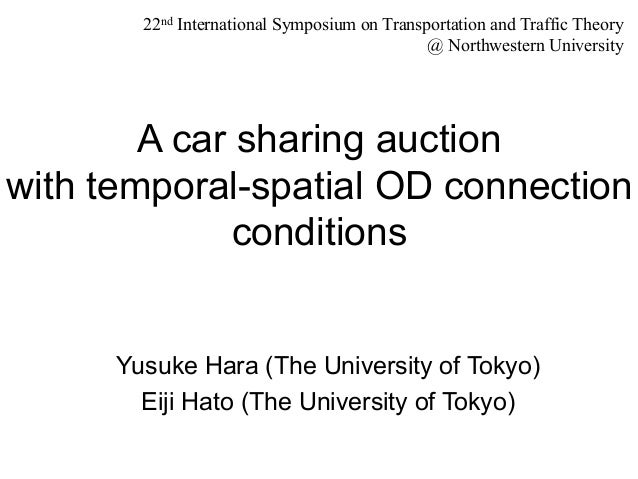 A car sharing auction with temporal-spatial OD connection conditions Yusuke Hara (The University of Tokyo) Eiji Hato (The ...