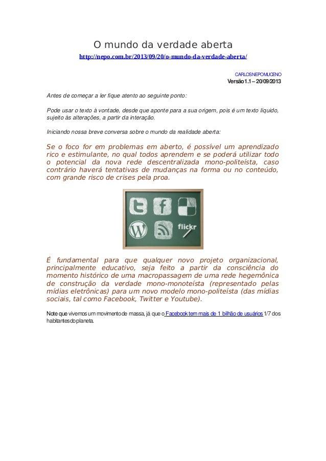 O mundo da verdade aberta http://nepo.com.br/2013/09/20/o-mundo-da-verdade-aberta/ CARLOSNEPOMUCENO Versão1.1–20/09/2013 A...