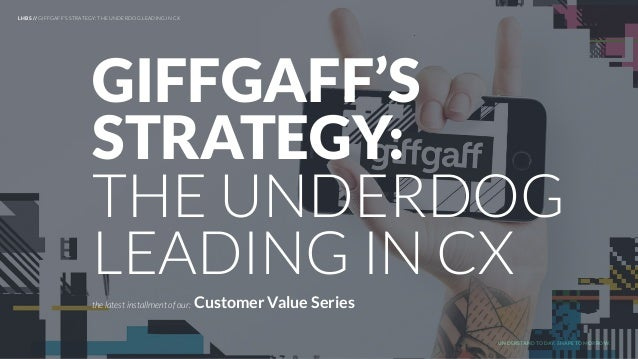 UNDERSTAND TODAY. SHAPE TOMORROW. LHBS // GIFFGAFF'S STRATEGY: THE UNDERDOG LEADING IN CX the latest installment of our: C...