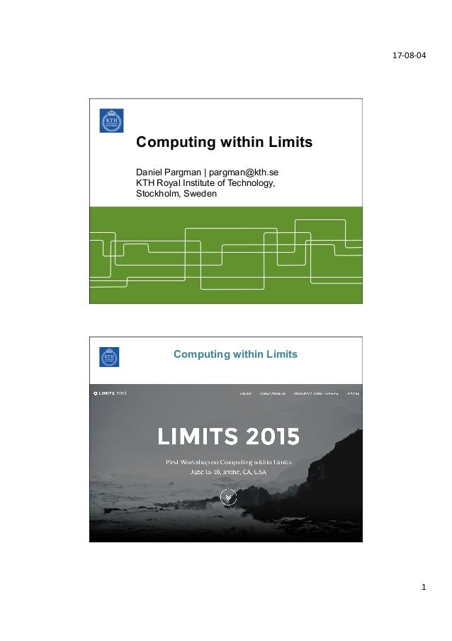 17-­‐08-­‐04	    1	    Computing within Limits Daniel Pargman | pargman@kth.se KTH Royal Institute of Technology, Stockhol...