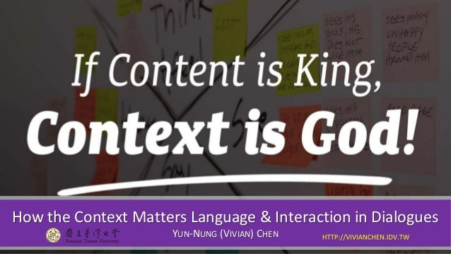How the Context Matters Language & Interaction in Dialogues YUN-NUNG (VIVIAN) CHEN