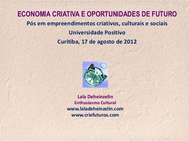 ECONOMIA CRIATIVA E OPORTUNIDADES DE FUTURO  Pós em empreendimentos criativos, culturais e sociais                Universi...