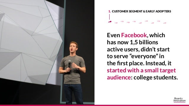 """Even Facebook, which has now 1,5 billions active users, didn't start to serve """"everyone"""" in the first place. Instead, it s..."""