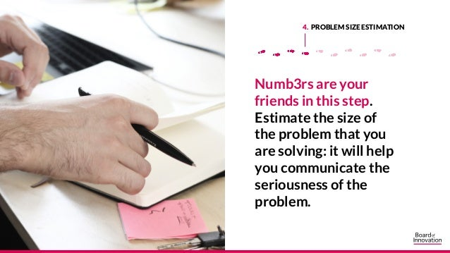 4. PROBLEM SIZE ESTIMATION Numb3rs are your friends in this step. Estimate the size of the problem that you are solving: i...