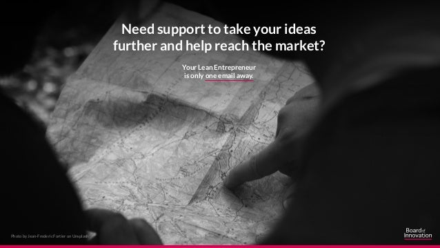 Need support to take your ideas further and help reach the market? Your Lean Entrepreneur is only one email away. Photo by...