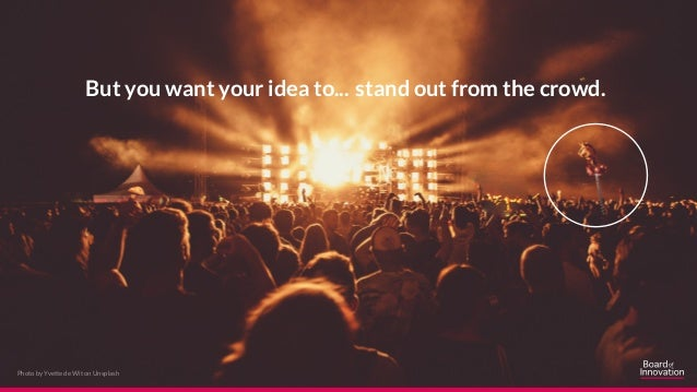 But you want your idea to... stand out from the crowd. Photo by Yvette de Wit on Unsplash