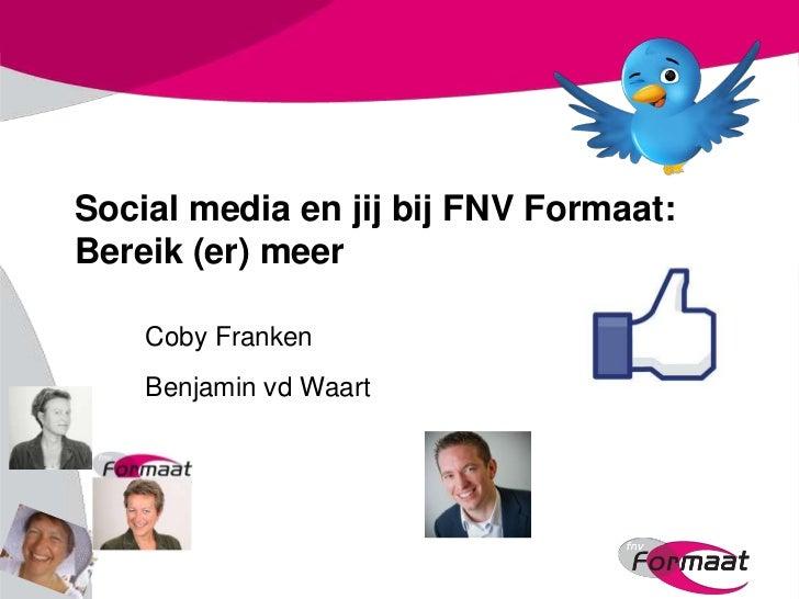 Social media en jij bij FNV Formaat:Bereik (er) meer    Coby Franken    Benjamin vd Waart