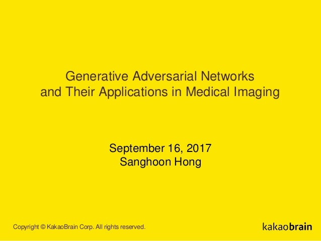 Copyright © KakaoBrain Corp. All rights reserved. Generative Adversarial Networks and Their Applications in Medical Imagin...