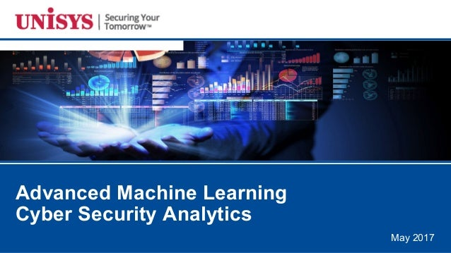 May 2017 Advanced Machine Learning Cyber Security Analytics
