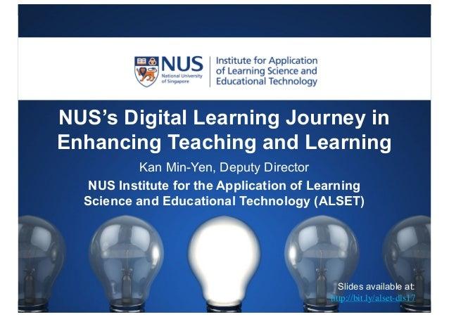 NUS's Digital Learning Journey in Enhancing Teaching and Learning Kan Min-Yen, Deputy Director NUS Institute for the Appli...