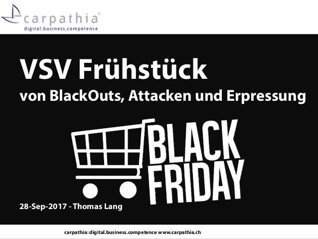 carpathia: digital.business.competence www.carpathia.ch VSV Frühstück von BlackOuts, Attacken und Erpressung 28-Sep-2017 -...