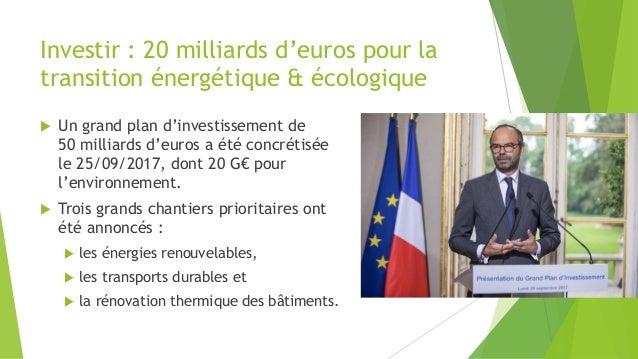 Investir : 20 milliards d'euros pour la transition énergétique & écologique  Un grand plan d'investissement de 50 milliar...