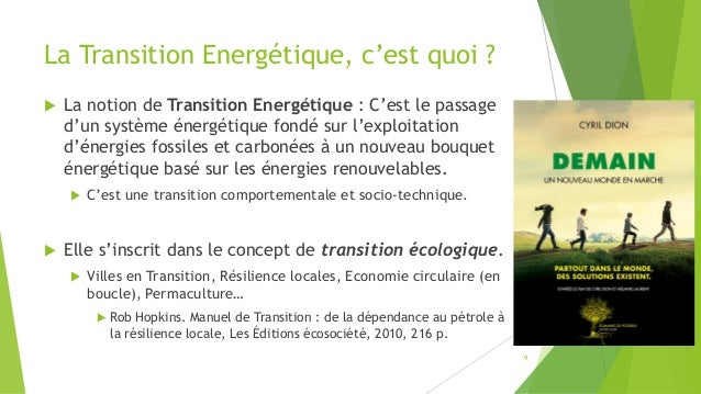 La Transition Energétique, c'est quoi ?  La notion de Transition Energétique : C'est le passage d'un système énergétique ...