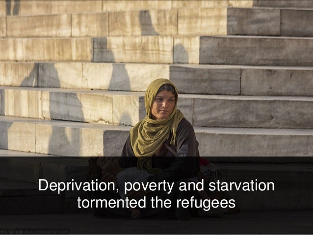 Deprivation, poverty and starvation tormented the refugees