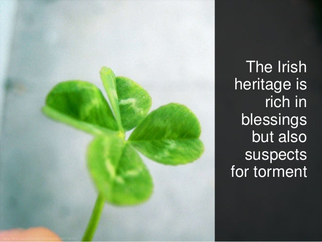 The Irish heritage is rich in blessings but also suspects for torment