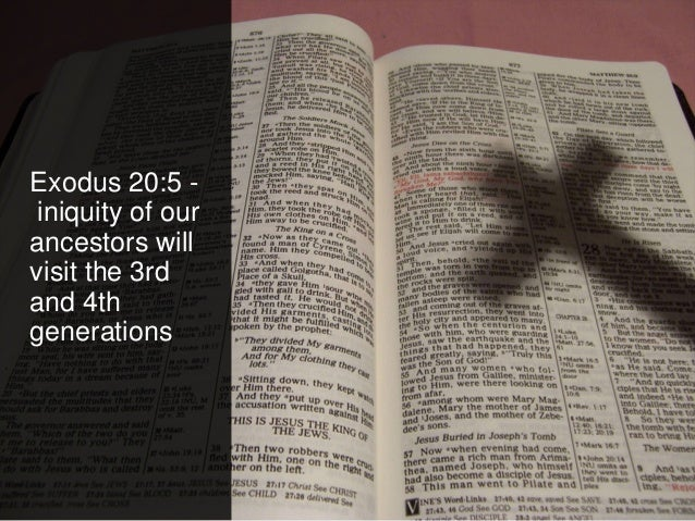 Exodus 20:5 - iniquity of our ancestors will visit the 3rd and 4th generations