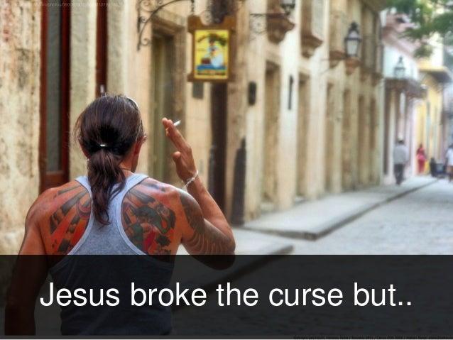 Jesus broke the curse but..