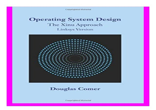 Operating System Design The Xinu Approach Linksys Version Book 544