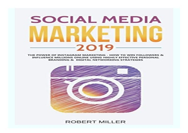 Social Media Marketing 2019 The Power of Instagram Marketing - How to Win Followers amp Influence Millions Online Using Hi...