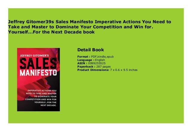Imperative Actions You Need to Take and Master to Dominate Your Competition and Win for Yourself...for the Next Decade Jeffrey Gitomers Sales Manifesto