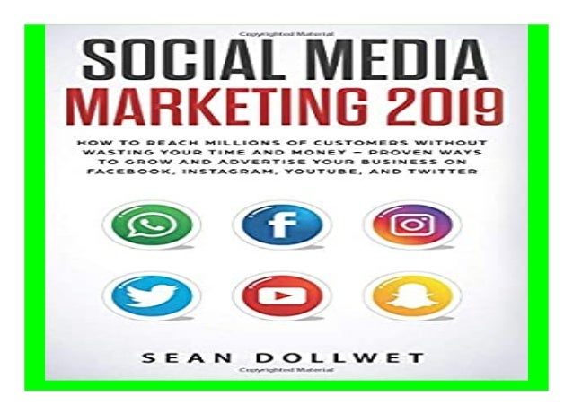 Social Media Marketing 2019 How to Reach Millions of Customers Without Wasting Time and Money - Proven Ways to Grow Your B...