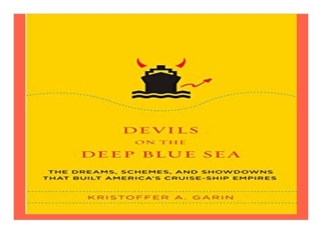 Devils on the Deep Blue Sea The Dreams, Schemes, and Showdowns That Built America39s Cruise-Ship Empires book Detail Book ...