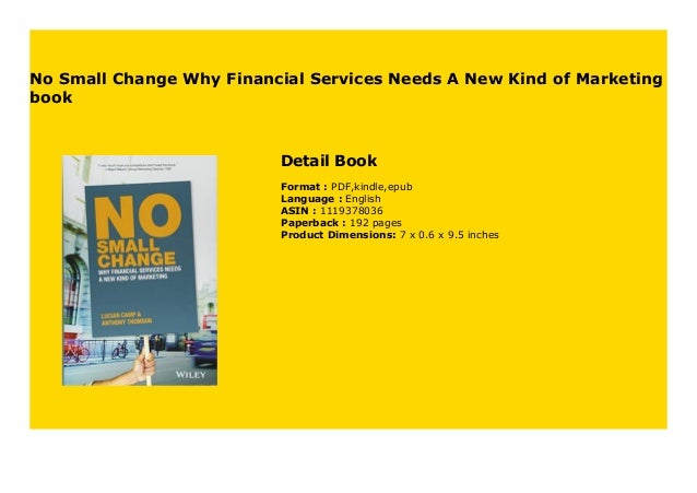 No Small Change Why Financial Services Needs A New Kind of Marketing