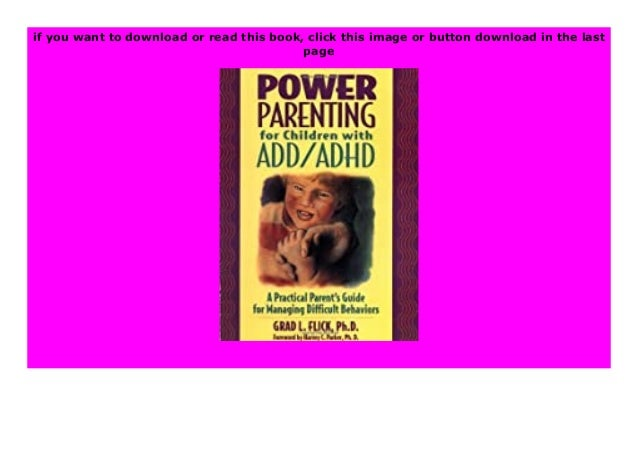 Download or read Power Parenting for Children with ADD/ADHD A Practical Parent 39 s Guide for Managing Difficult Behaviors...