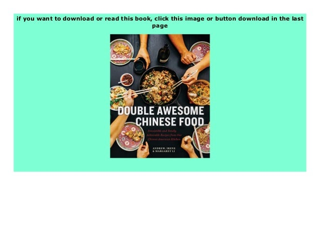Download or read Double Awesome Chinese Food Irresistible and Totally Achievable Recipes from Our Chinese-American Kitchen...
