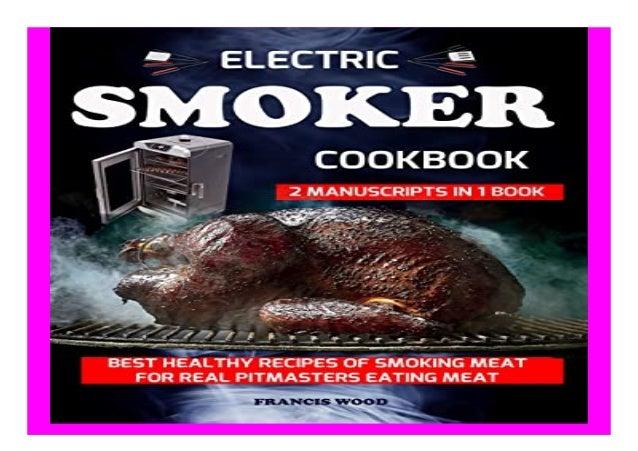 Electric Smoker Cookbook 2 Manuscripts In 1 Book Best Healthy Recipe