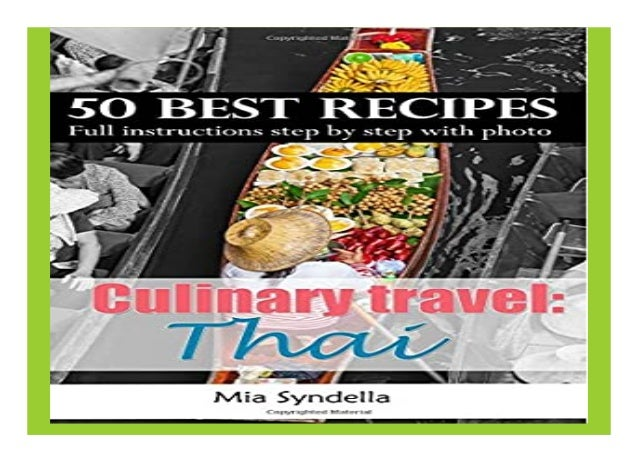 Culinary travel Thailand. 50 Best Recipes. Full instructions step by step with photo. Healthy, chili, low carb Thai cookin...