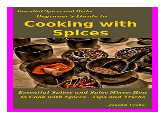 Beginner039s Guide to Cooking with Spices Essential Spices and Herbs book Detail Book Format : PDF,kindle,epub Language : ...