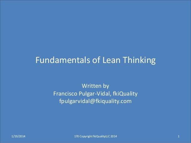 Fundamentals of Lean Thinking Written by Francisco Pulgar-Vidal, fkiQuality fpulgarvidal@fkiquality.com  1/19/2014  170 Co...