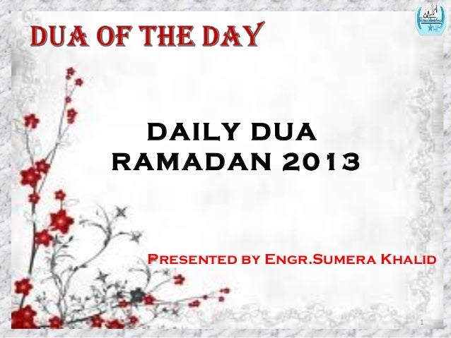 DAILY DUA RAMADAN 2013 Presented by Engr.Sumera Khalid 1