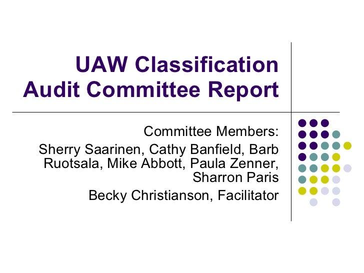 UAW Classification Audit Committee Report Committee Members: Sherry Saarinen, Cathy Banfield, Barb Ruotsala, Mike Abbott, ...