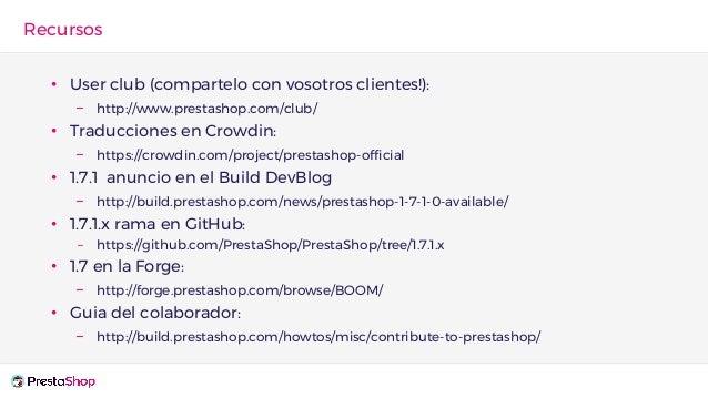 • User club (compartelo con vosotros clientes!): – http://www.prestashop.com/club/ • Traducciones en Crowdin: – https://cr...