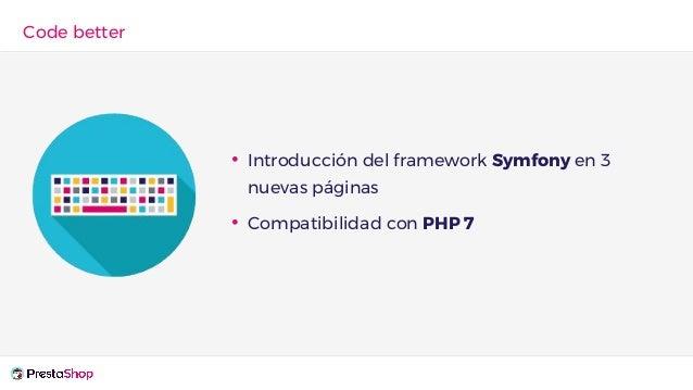 Code better • Introducción del framework Symfony en 3 nuevas páginas • Compatibilidad con PHP 7