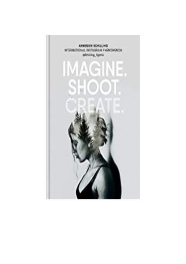 Detail Book Title : Imagine Shoot Create Creative Photography Format : PDF,kindle,epub Language : English ASIN : 178157732...