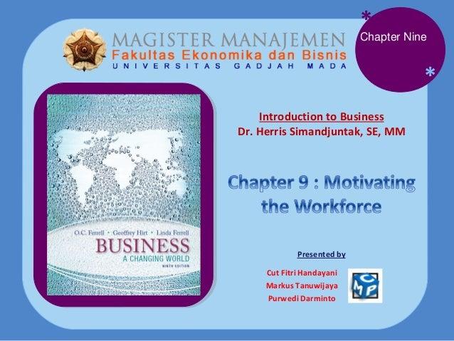 *  Chapter Nine  * Introduction to Business Dr. Herris Simandjuntak, SE, MM  Presented by Cut Fitri Handayani Markus Tanuw...