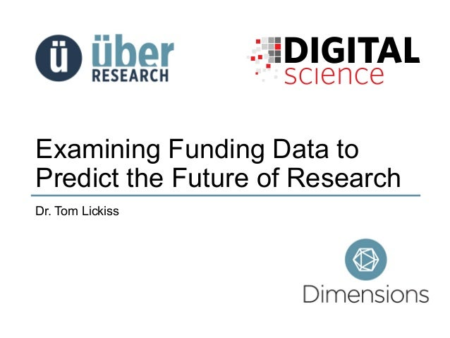 Examining Funding Data to Predict the Future of Research Dr. Tom Lickiss